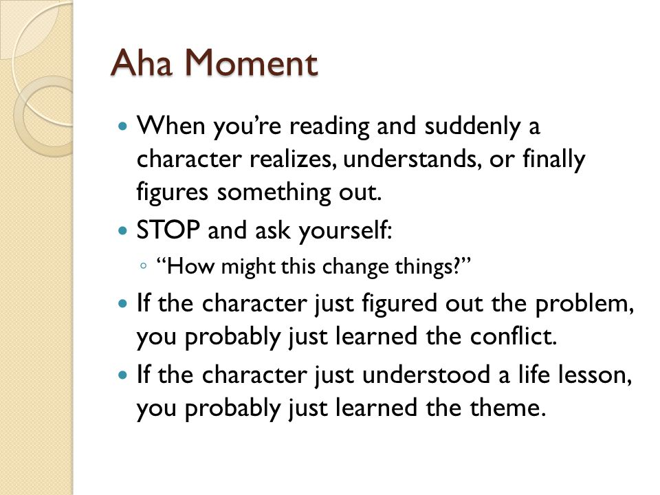 Aha Moment When you're reading and suddenly a character realizes, understands, or finally figures something out.