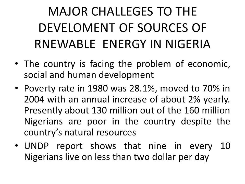 MAJOR CHALLEGES TO THE DEVELOMENT OF SOURCES OF RNEWABLE ENERGY IN NIGERIA