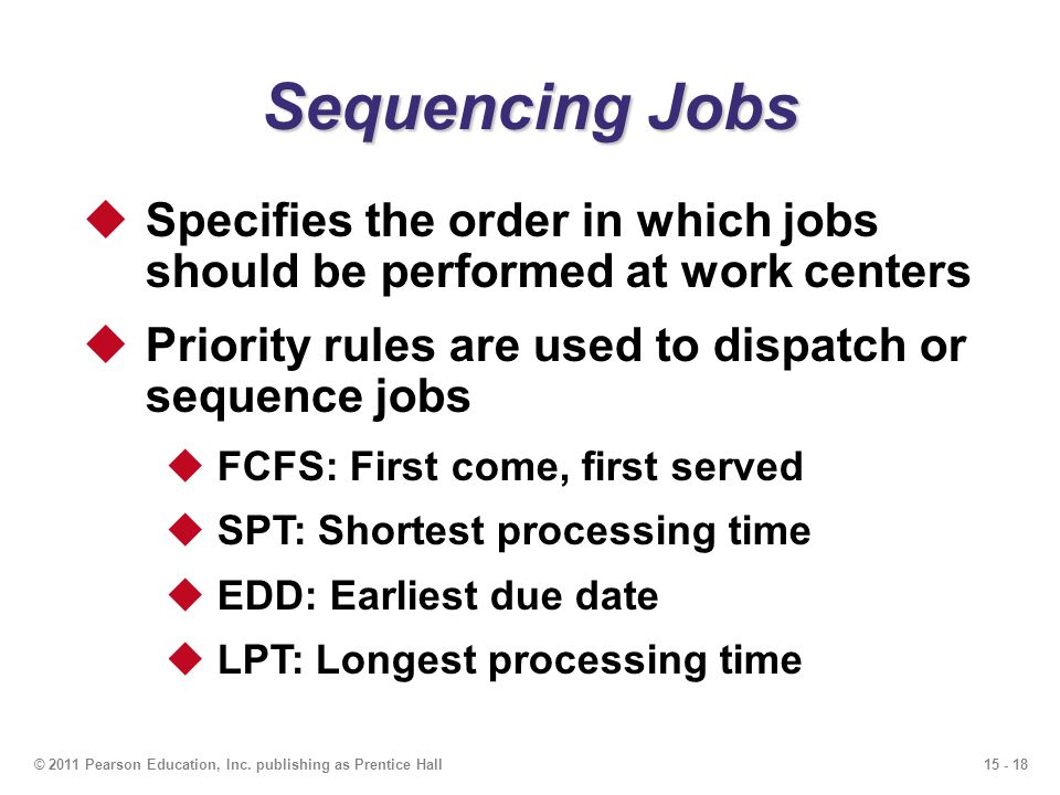 Sequencing Jobs Specifies the order in which jobs should be performed at work centers. Priority rules are used to dispatch or sequence jobs.