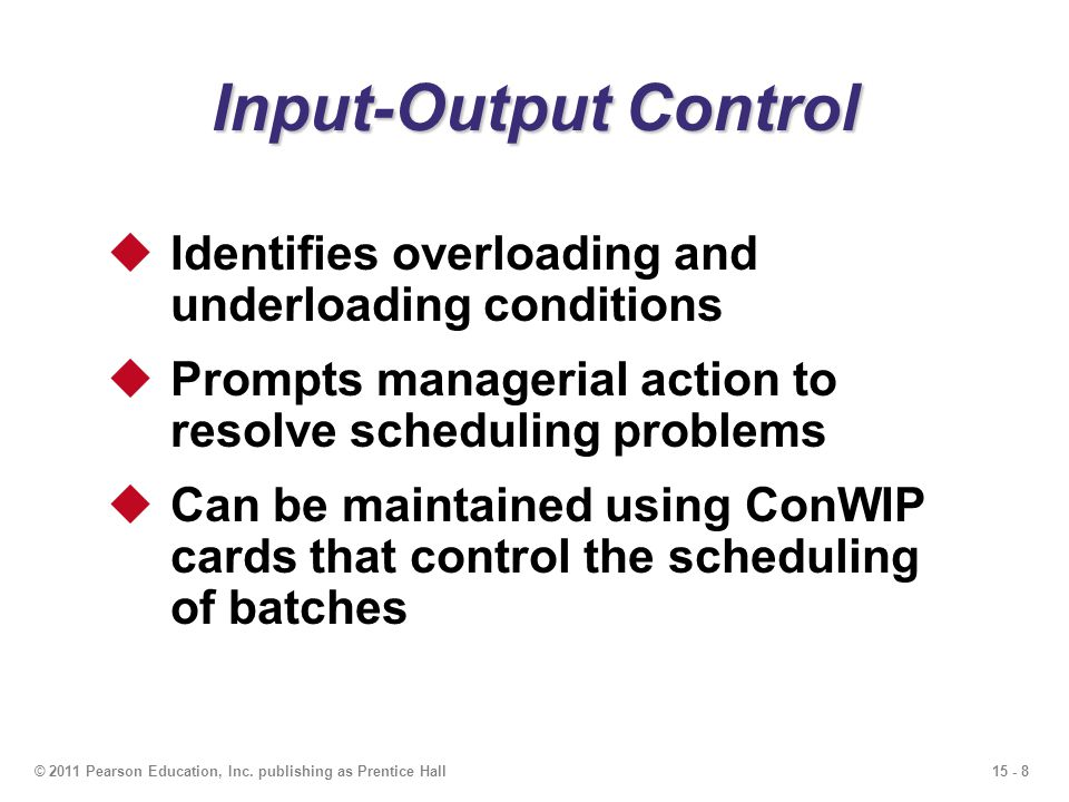 Input-Output Control Identifies overloading and underloading conditions. Prompts managerial action to resolve scheduling problems.