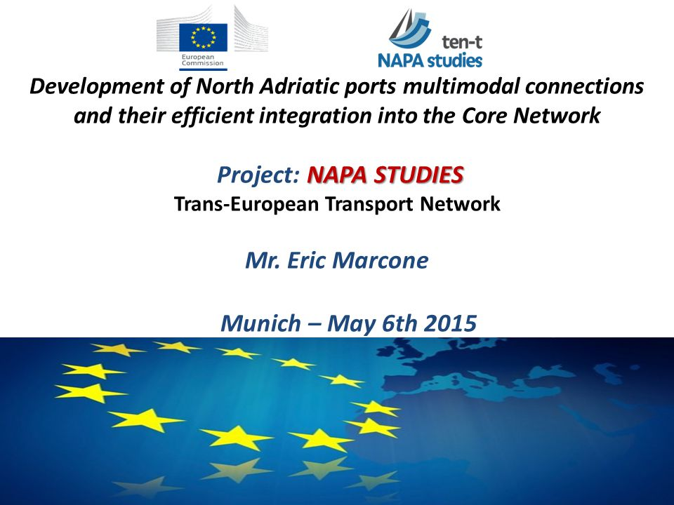 Development of North Adriatic ports multimodal connections and their efficient integration into the Core Network Project: NAPA STUDIES Trans-European Transport Network Mr.