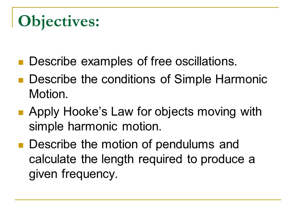 Distinguish clearly between free, forced and resonate oscillations.