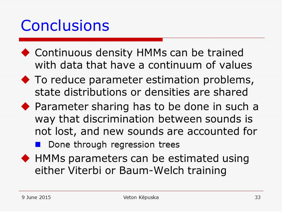 Conclusions Continuous density HMMs can be trained with data that have a continuum of values.