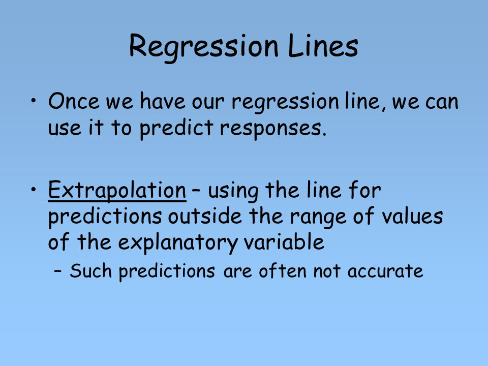 Regression Lines Once we have our regression line, we can use it to predict responses.