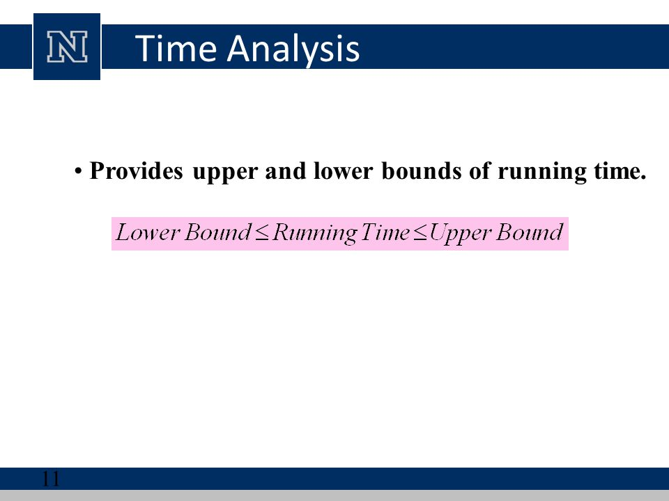 Time Analysis Provides upper and lower bounds of running time.