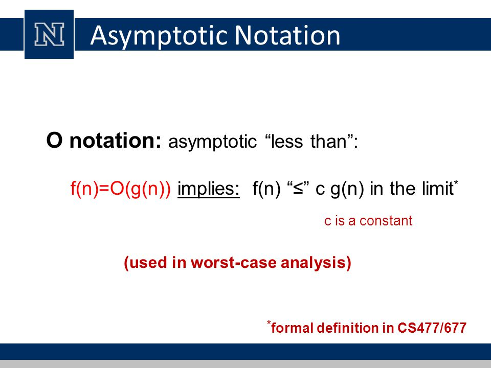 Asymptotic Notation O notation: asymptotic less than :