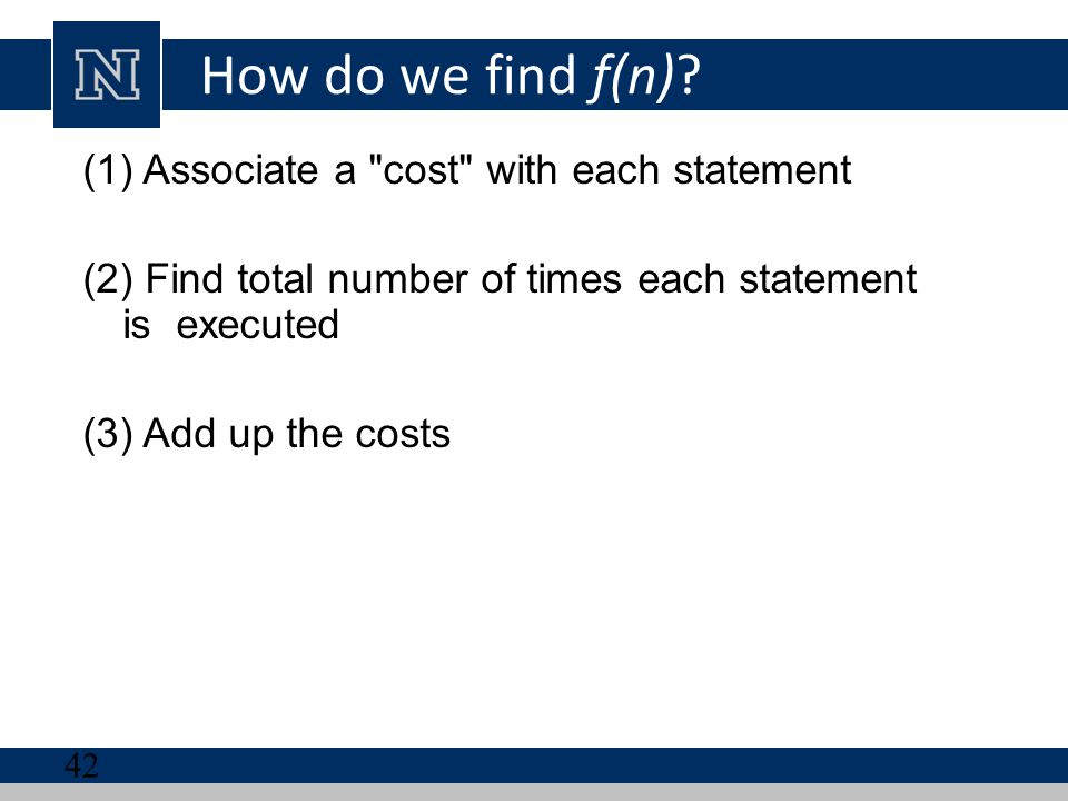 How do we find f(n) Associate a cost with each statement