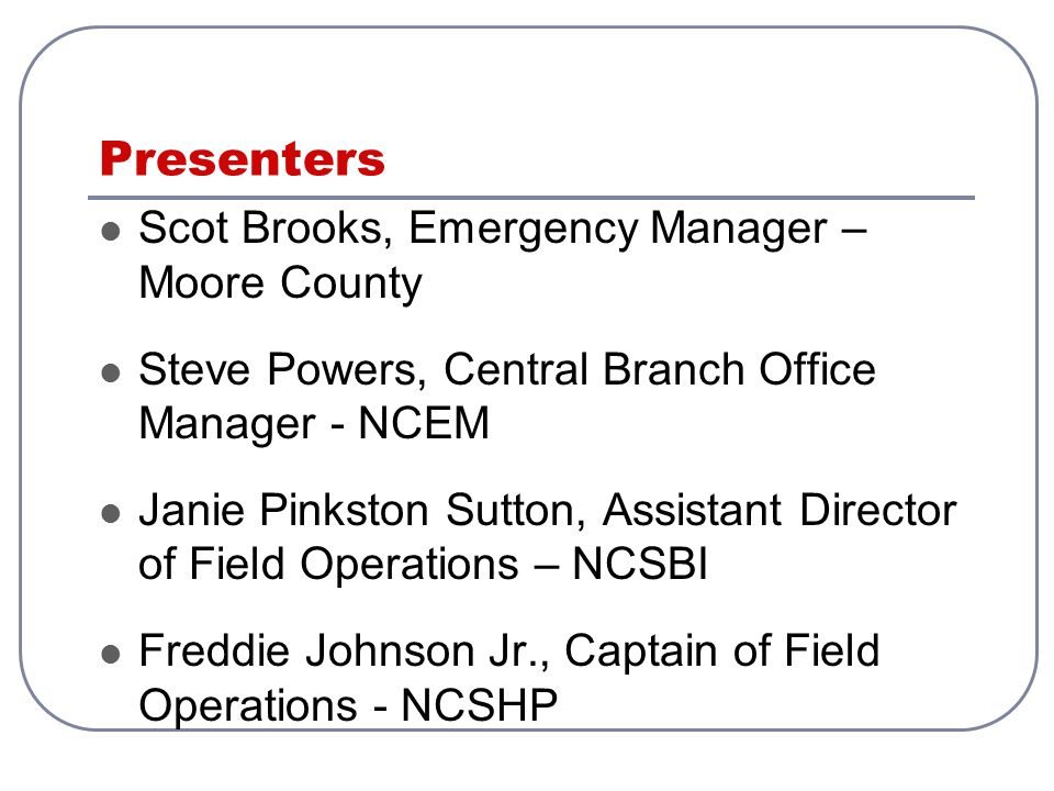 Presenters Scot Brooks, Emergency Manager – Moore County