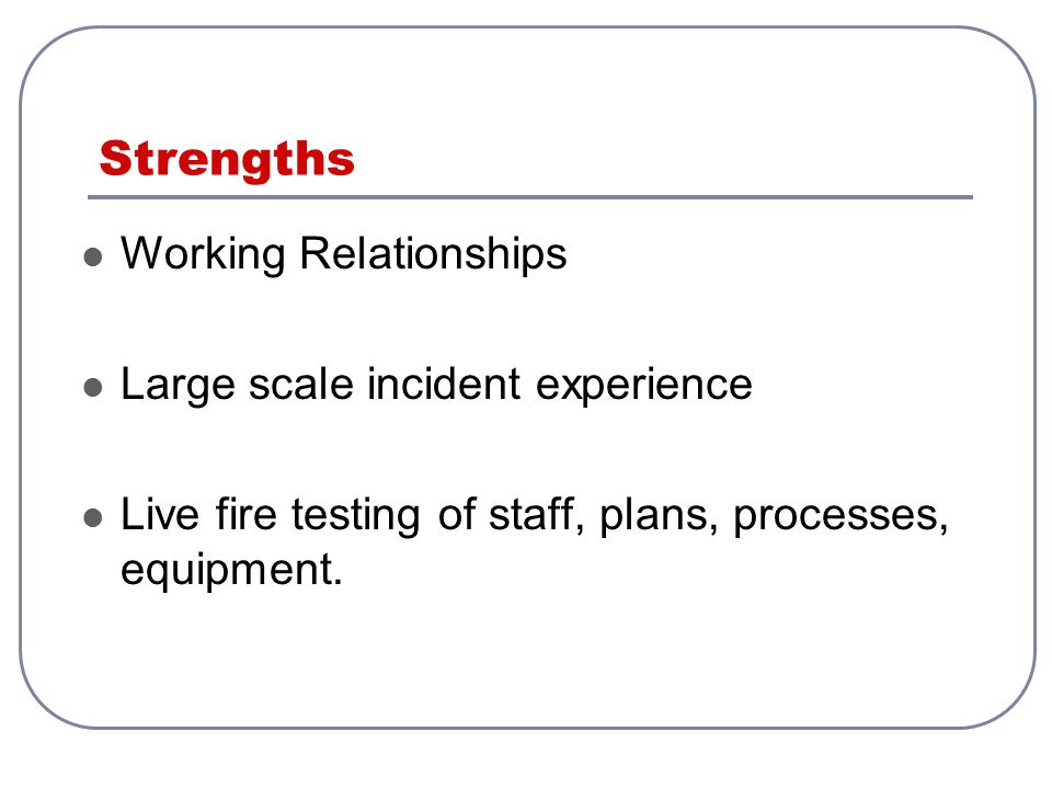 Strengths Working Relationships Large scale incident experience
