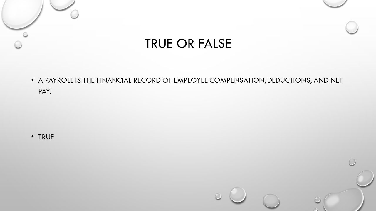 True or false A payroll is the financial record of employee compensation, deductions, and net pay.