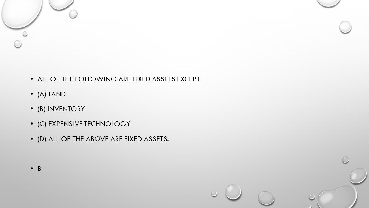 All of the following are fixed assets EXCEPT