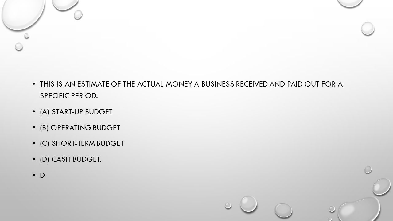 This is an estimate of the actual money a business received and paid out for a specific period.