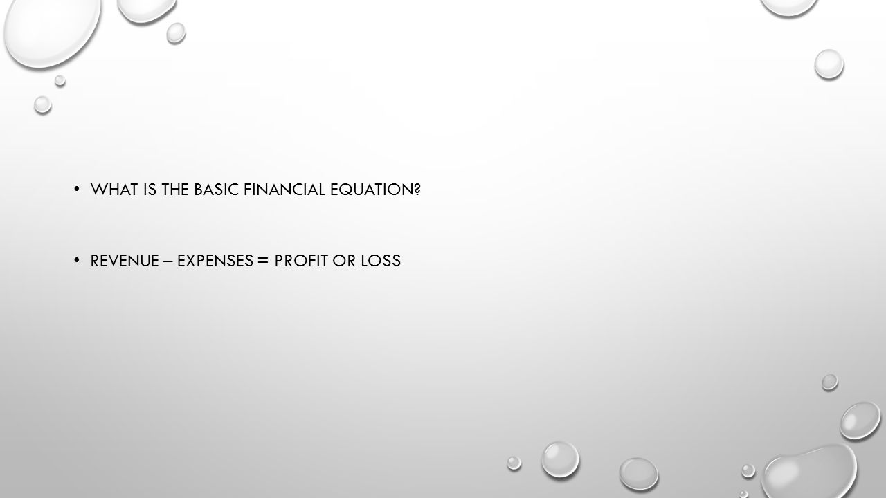 WHAT IS THE BASIC FINANCIAL EQUATION