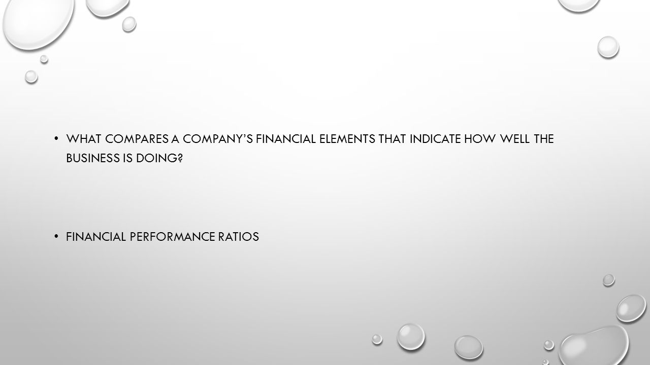 What compares a company's financial elements that indicate how well the business is doing