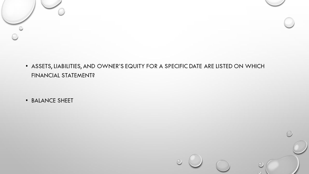 Assets, liabilities, and owner's equity for a specific date are listed on which financial statement