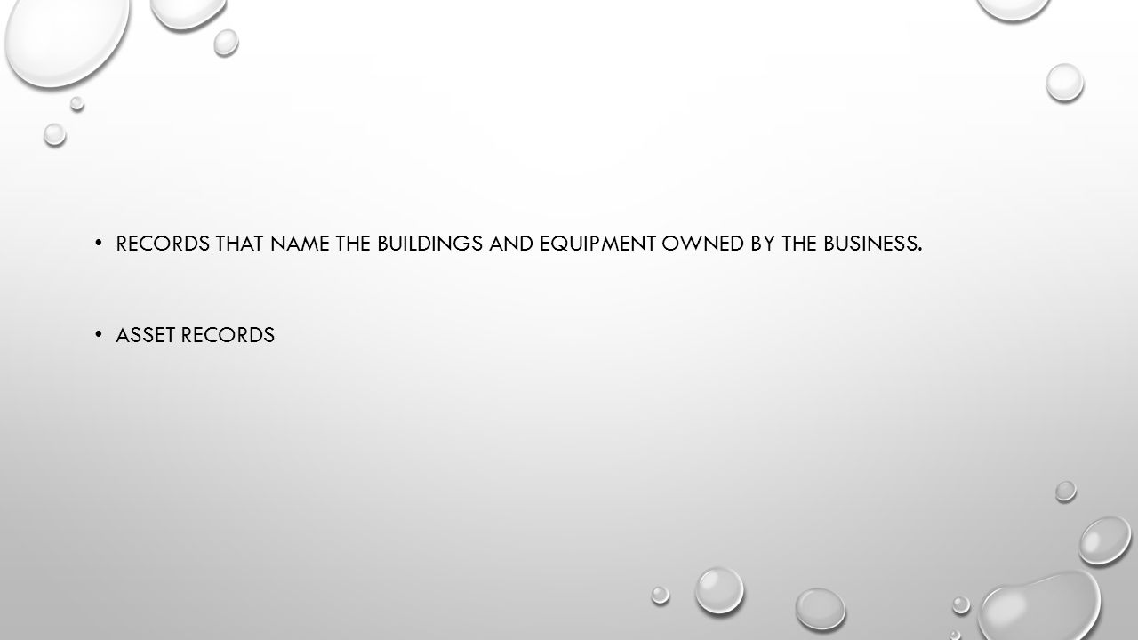 Records that name the buildings and equipment owned by the business.