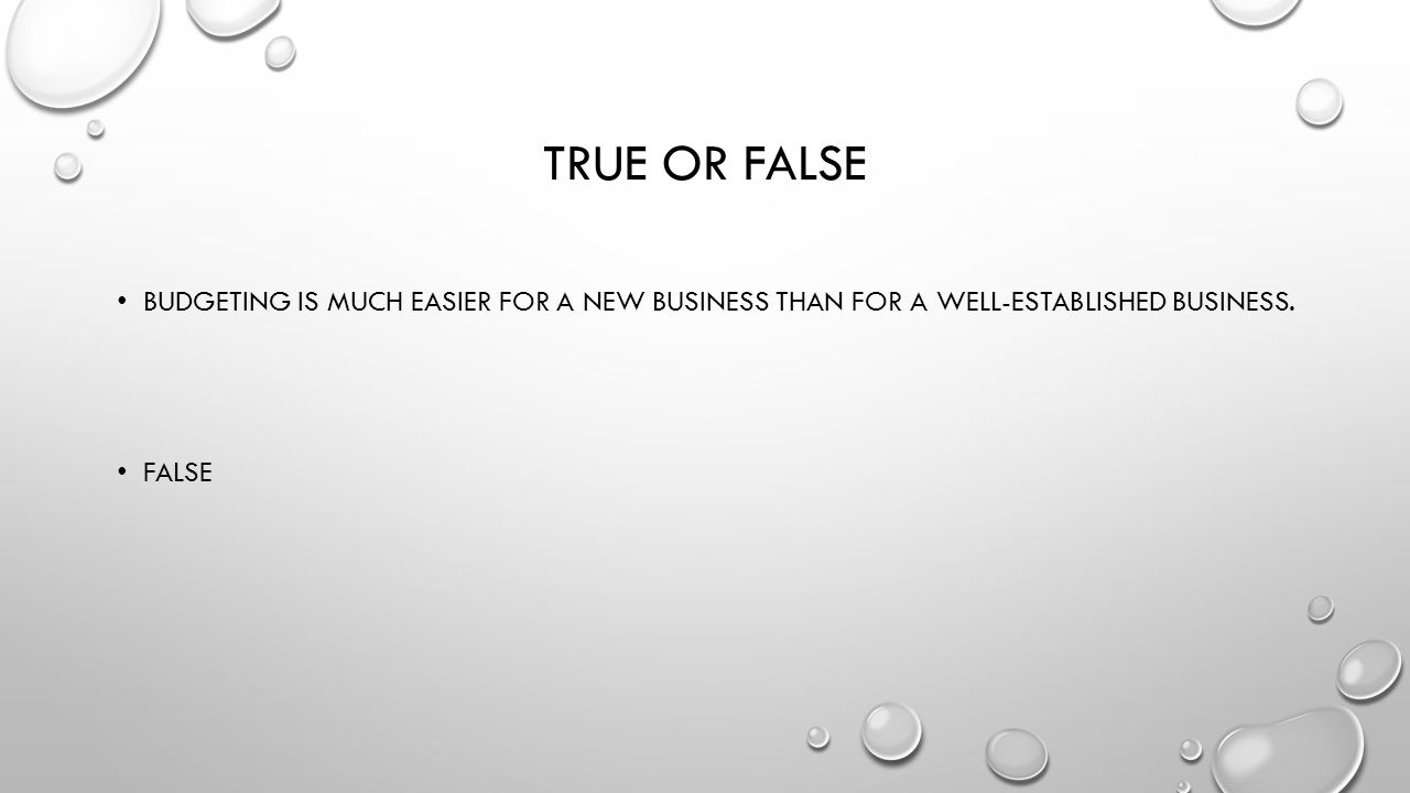 True or false Budgeting is much easier for a new business than for a well-established business.