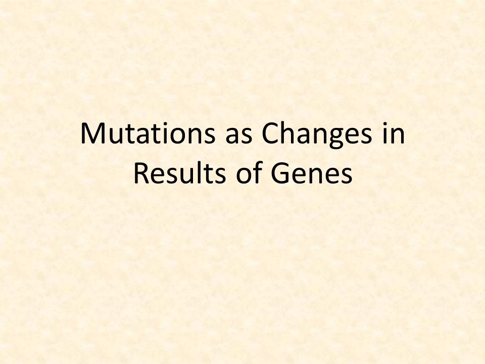 Mutations as Changes in Results of Genes