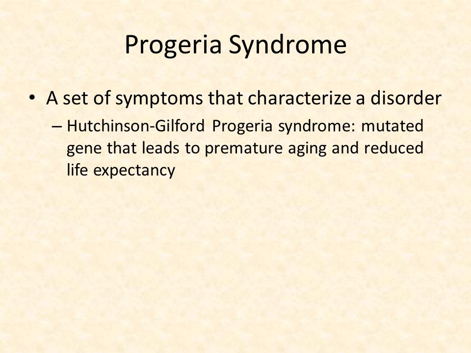 Progeria Syndrome A set of symptoms that characterize a disorder