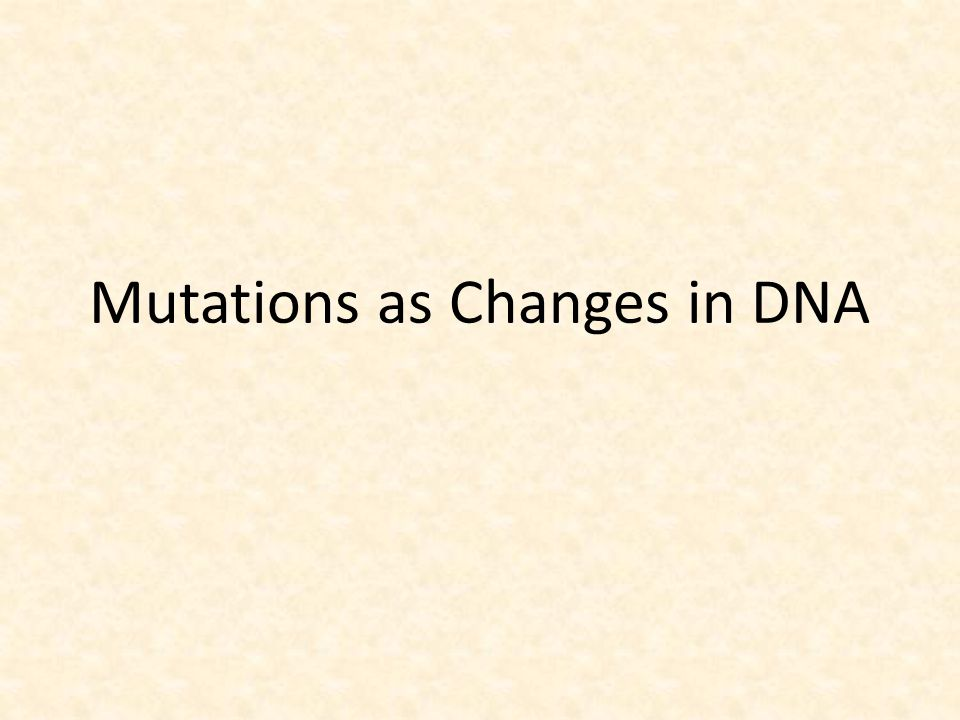 Mutations as Changes in DNA