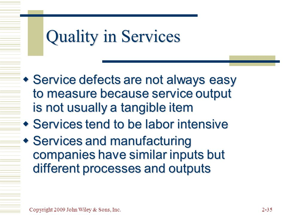 Quality in Services Service defects are not always easy to measure because service output is not usually a tangible item.