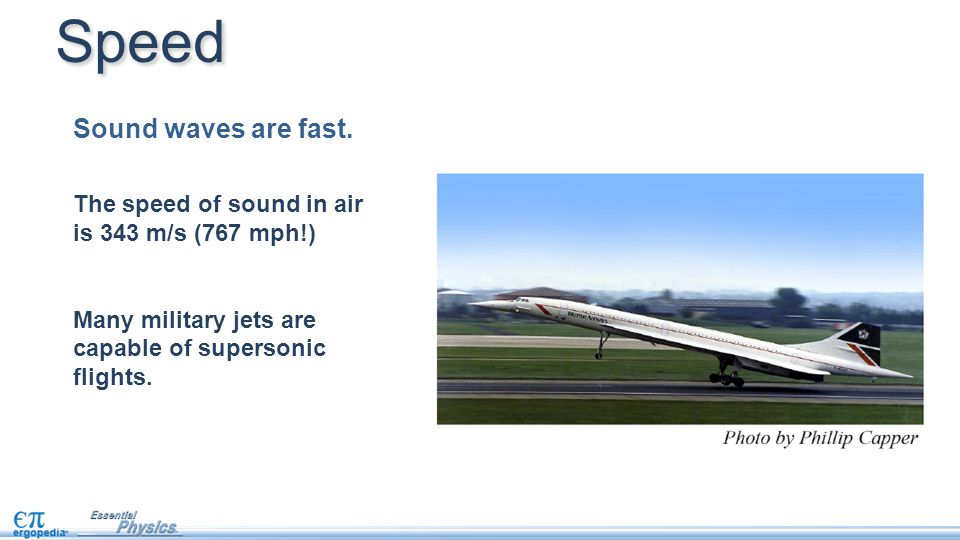 Speed Sound waves are fast.