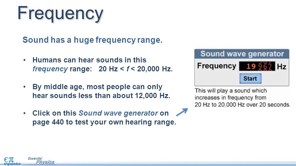 Frequency Sound has a huge frequency range.