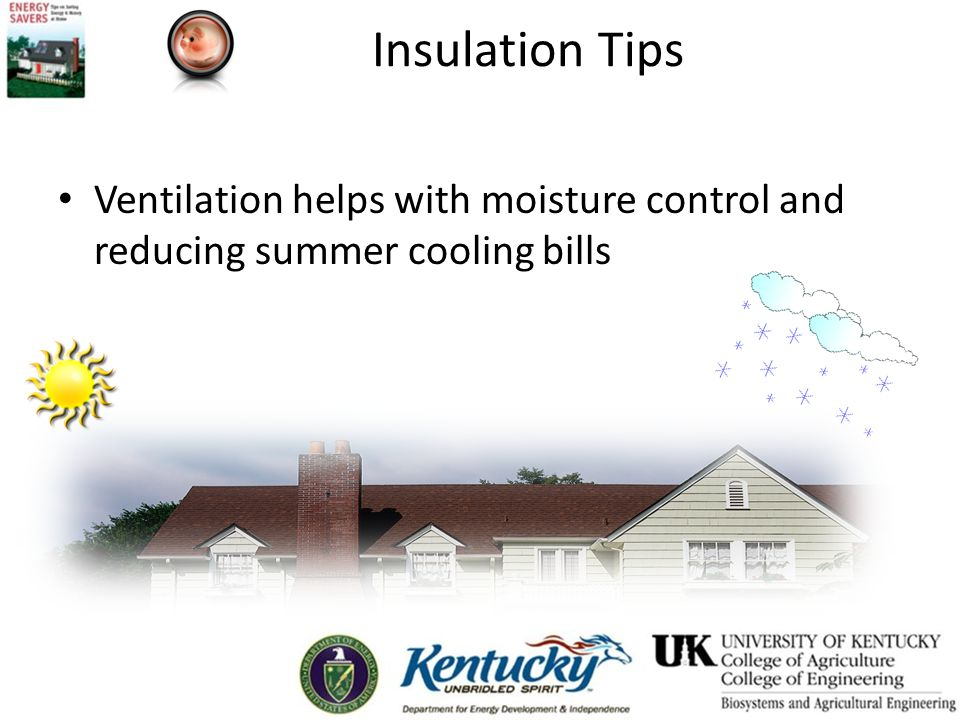 Insulation Tips Ventilation helps with moisture control and reducing summer cooling bills.