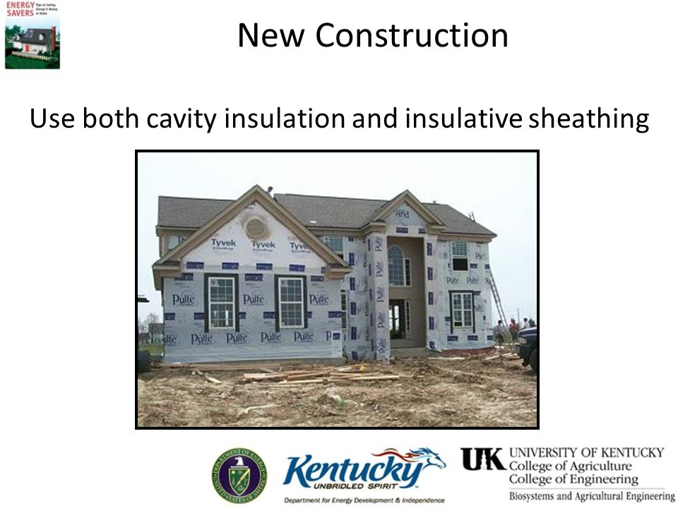Use both cavity insulation and insulative sheathing