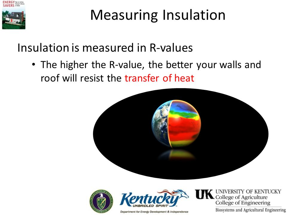 Measuring Insulation Insulation is measured in R-values