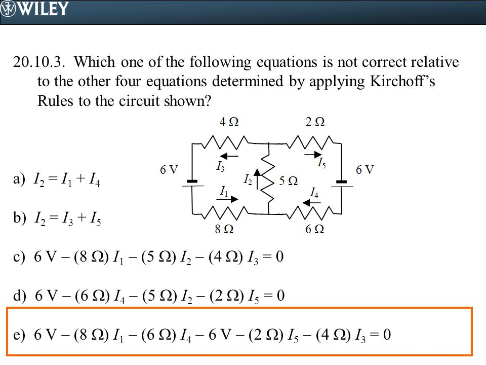 Which one of the following equations is not correct relative to the other four equations determined by applying Kirchoff's Rules to the circuit shown