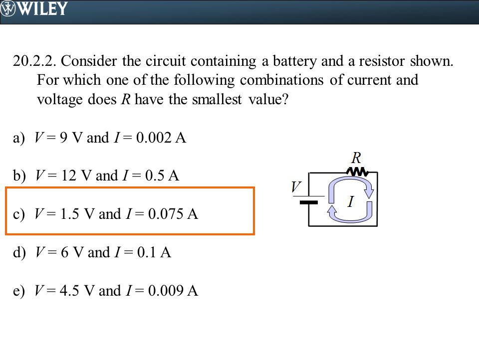 Consider the circuit containing a battery and a resistor shown. For which one of the following combinations of current and voltage does R have the smallest value