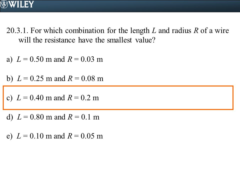 For which combination for the length L and radius R of a wire will the resistance have the smallest value
