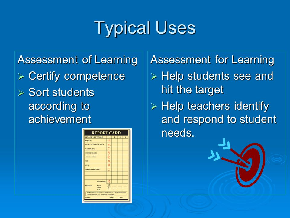 Typical Uses Assessment of Learning Certify competence