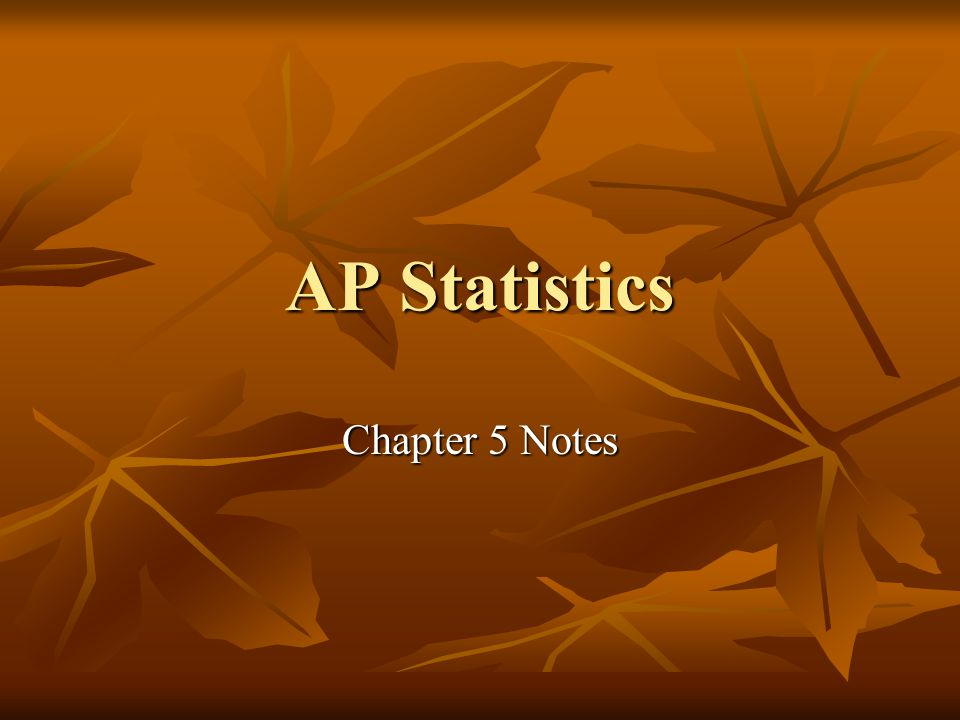 AP Statistics Chapter 5 Notes