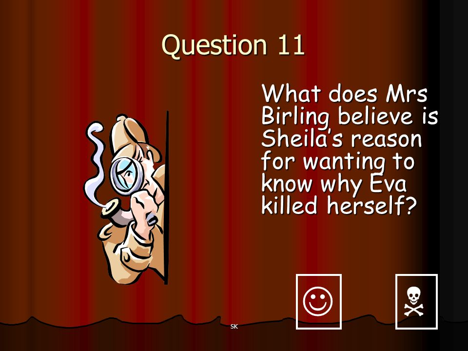 Question 11 What does Mrs Birling believe is Sheila's reason for wanting to know why Eva killed herself