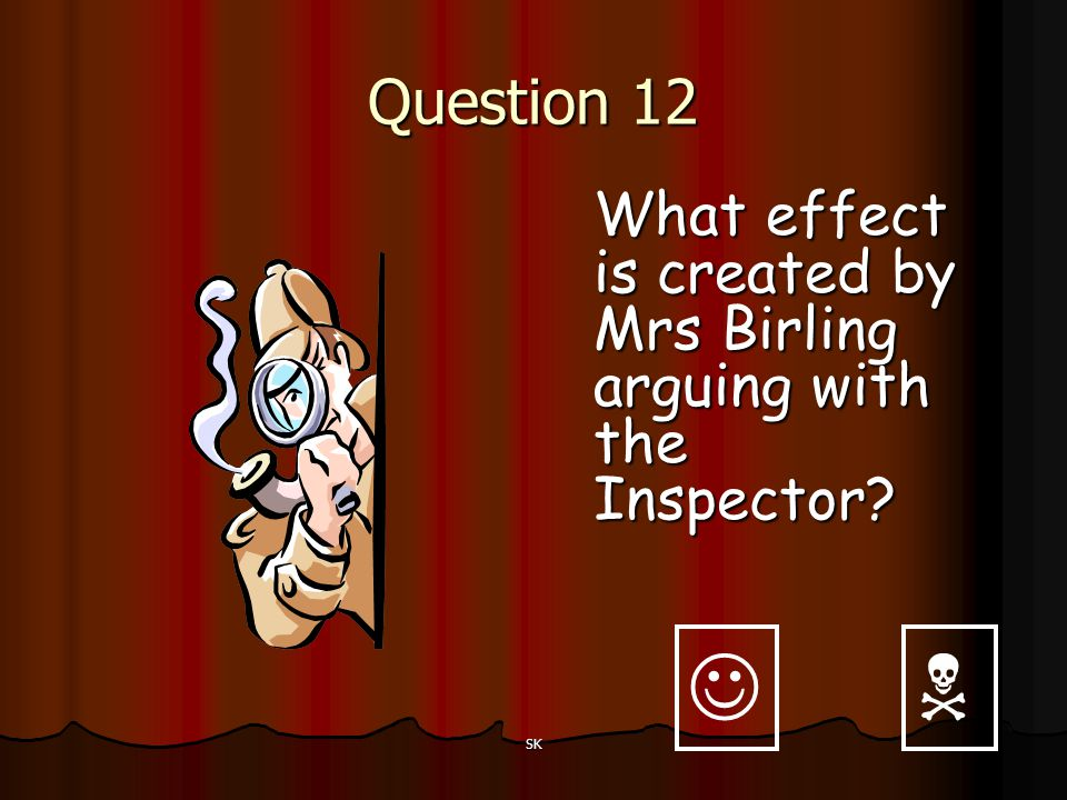 Question 12 What effect is created by Mrs Birling arguing with the Inspector   SK