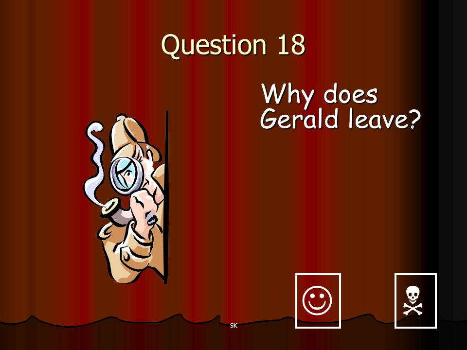 Question 18 Why does Gerald leave   SK