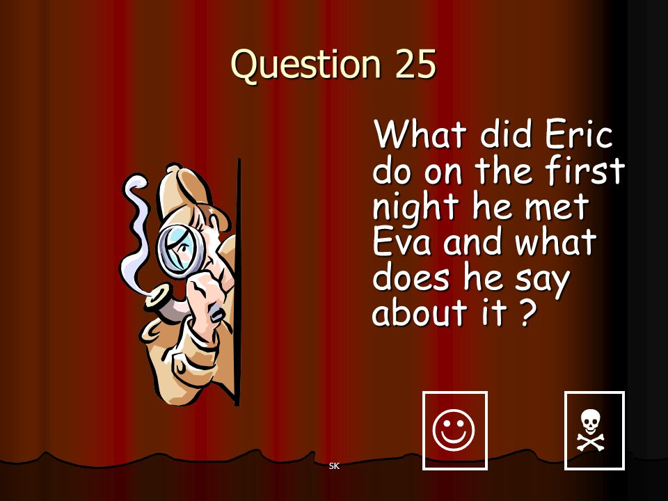 Question 25 What did Eric do on the first night he met Eva and what does he say about it   SK