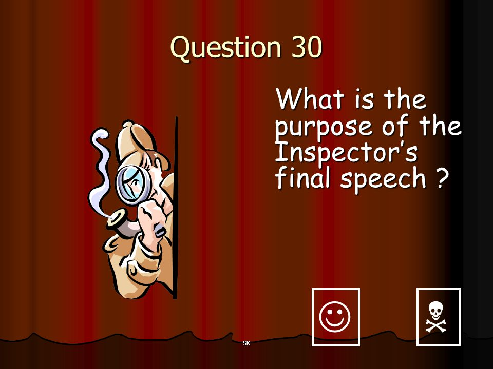   Question 30 What is the purpose of the Inspector's final speech