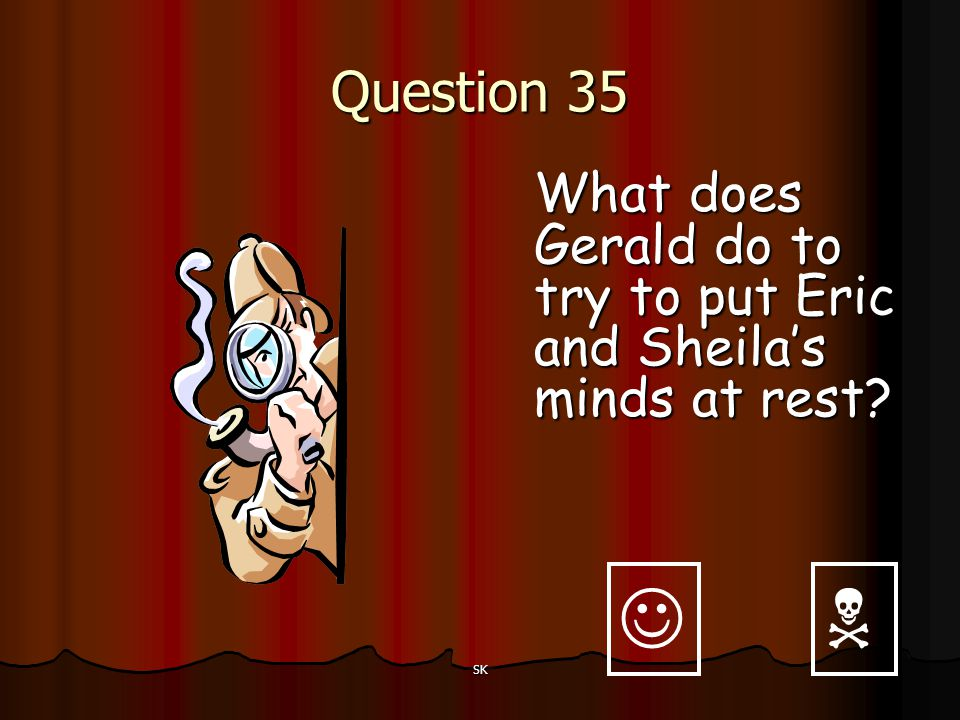 Question 35 What does Gerald do to try to put Eric and Sheila's minds at rest   SK