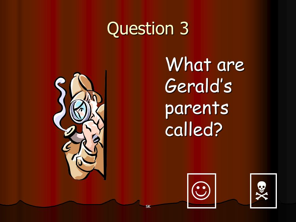 Question 3 What are Gerald's parents called   SK