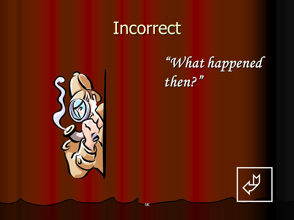 Incorrect What happened then  SK