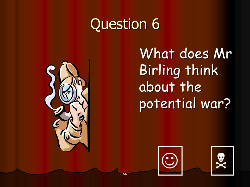 Question 6 What does Mr Birling think about the potential war   SK