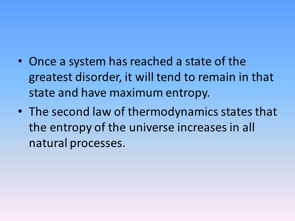 Once a system has reached a state of the greatest disorder, it will tend to remain in that state and have maximum entropy.