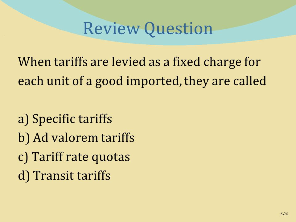Review Question When tariffs are levied as a fixed charge for