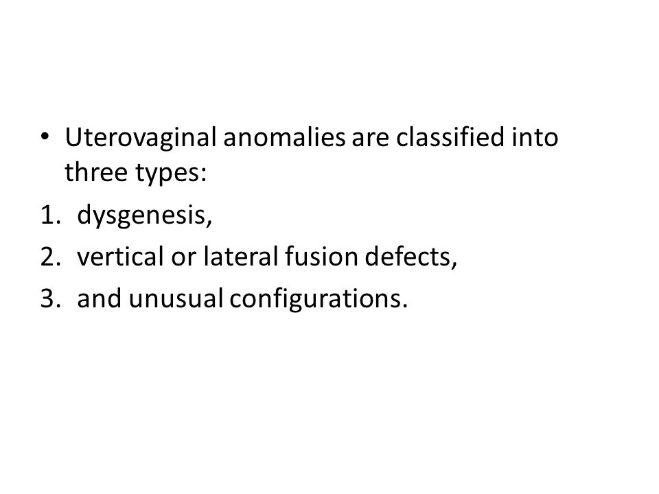 Uterovaginal anomalies are classified into three types: