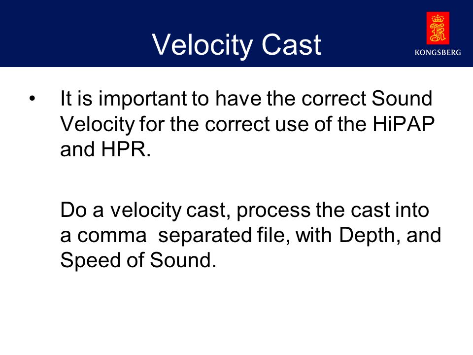 Velocity Cast It is important to have the correct Sound Velocity for the correct use of the HiPAP and HPR.