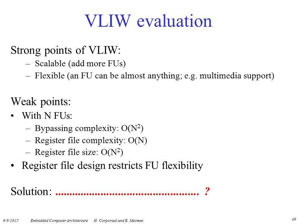 VLIW evaluation Strong points of VLIW: Weak points: