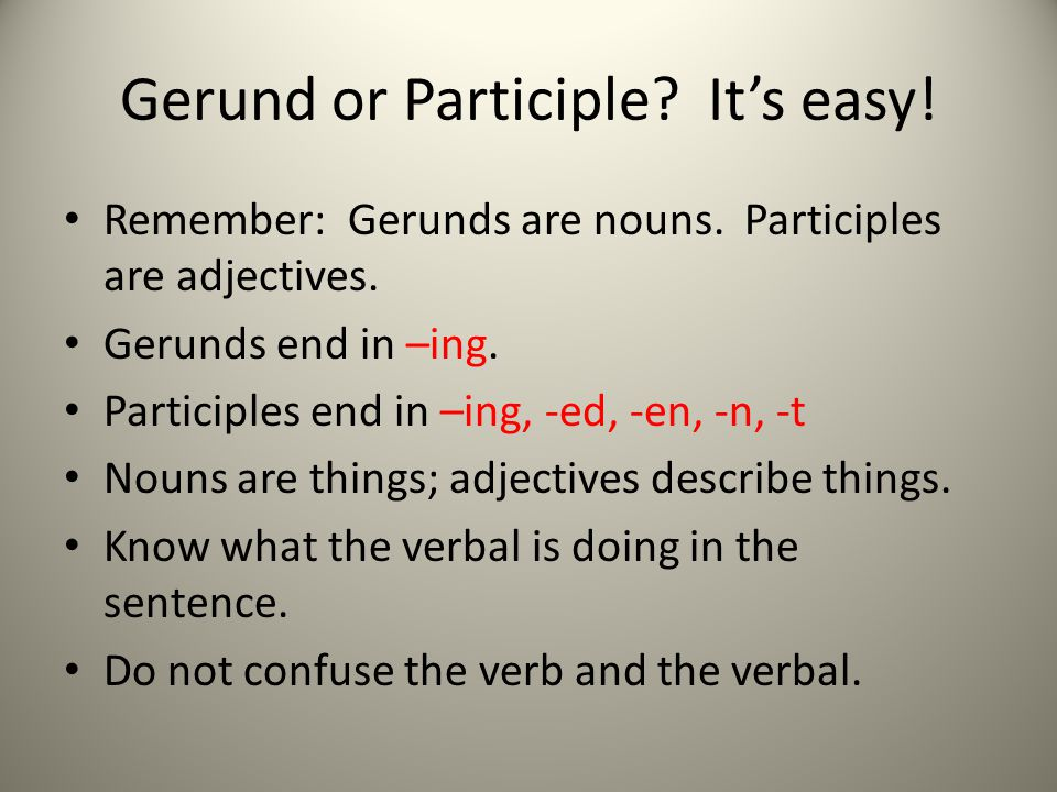 Gerund or Participle It's easy!